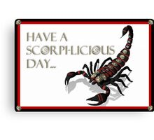 Have A Scorpi-Licious Day! Canvas Print