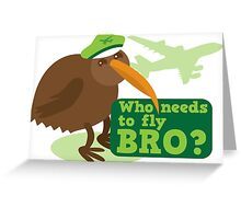 Who needs to FLY Bro? Non flying kiwi bird Greeting Card