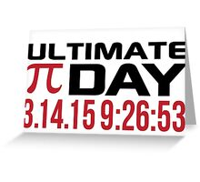 Pi Day 2015 'Ultimate Pi Day 3.14.15 9:26:53' Collector's Edition T-Shirt and Gifts Greeting Card