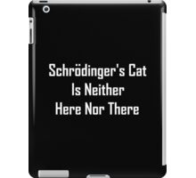 Schrodinger's Cat Is Neither Here Nor There iPad Case/Skin