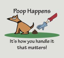 Poop Happens It's how you handle it by pickupthatpoop