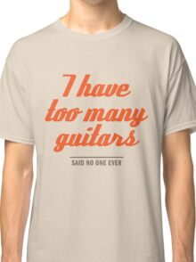too many guitars Classic T-Shirt