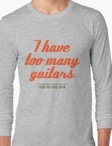 too many guitars Long Sleeve T-Shirt