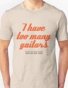 too many guitars Unisex T-Shirt