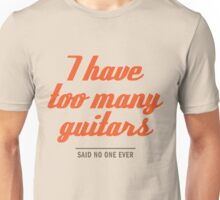 too many guitars Unisex T-Shirt