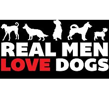 Real Men Love Dogs T-Shirt and Gift Ideas Photographic Print