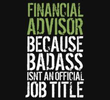Humorous 'Financial Advisor because Badass Isn't an Official Job Title' Tshirt, Accessories and Gifts T-Shirt