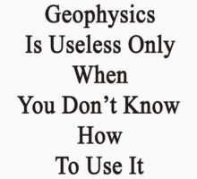 Geophysics Is Useless Only When You Don't Know How To Use It  by supernova23
