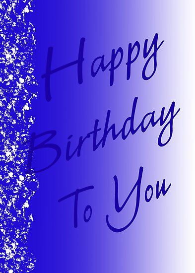 Happy Birthday to You in Blue by TLCGraphics