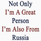 Not Only I'm A Great Person I'm Also From Russia  by supernova23
