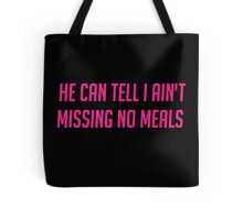 Ain't Missing No Meals Tote Bag