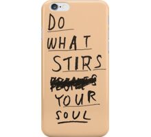 DO WHAT STIRS YOUR SOUL iPhone Case/Skin