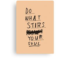 DO WHAT STIRS YOUR SOUL Canvas Print