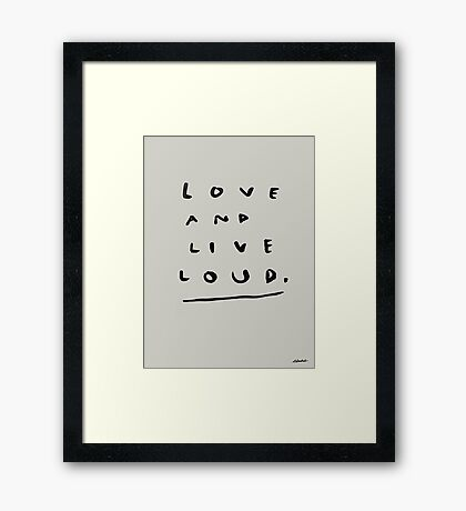 LOVE AND LIVE LOUD. Framed Print