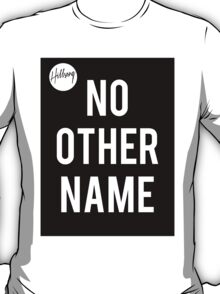 No Other Name- Hillsong  T-Shirt