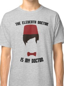 The Eleventh Doctor Is My Doctor Classic T-Shirt