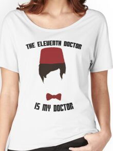 The Eleventh Doctor Is My Doctor Women's Relaxed Fit T-Shirt
