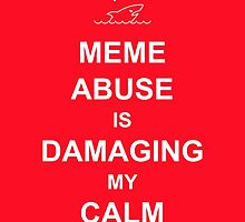 Meme Abuse is Damaging My Calm by Tim Serong