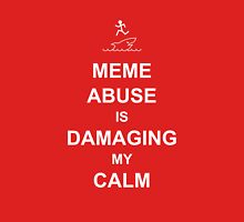 Meme Abuse is Damaging My Calm T-Shirt
