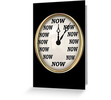 ✾◕‿◕✾NOW  IS THE TIME CLOCK PICTURE✾◕‿◕✾ Greeting Card
