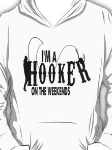 I AM A HOOKER ON THE WEEKENDS T-Shirt