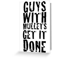 Guys With Mullets Get It Done T-Shirt Greeting Card
