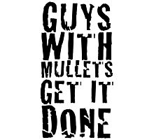 Guys With Mullets Get It Done T-Shirt Photographic Print