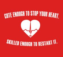 Cute Enough To Stop Your Heart. Skilled Enough To Restart. by humerusbone