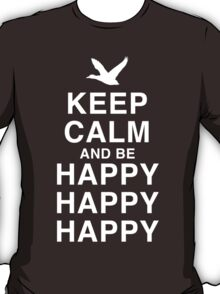 Keep Calm and be Happy Happy Happy T-Shirt