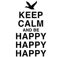 Keep Calm and be Happy Happy Happy Photographic Print