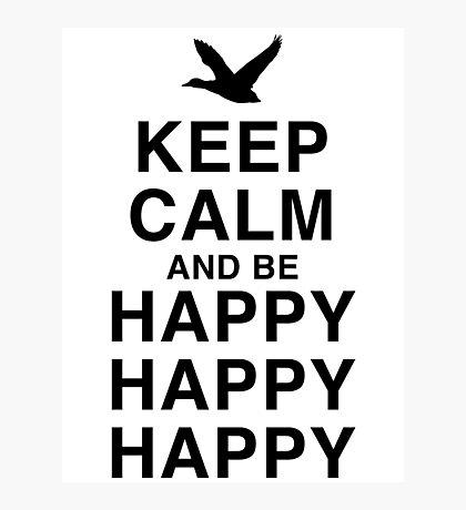 Keep Calm and be Happy Happy Happy Photographic Print