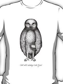 Owl will always love you! T-Shirt