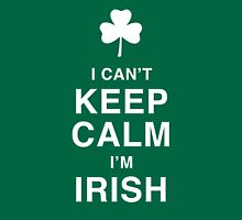 I can't keep calm I'm Irish T-Shirt Unisex T-Shirt