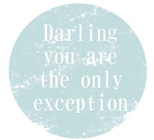Darling you are the only exception. by idafreja