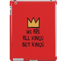 We Are All Kings But Kings iPad Case/Skin