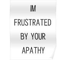 i'm frustrated by your apathy Poster
