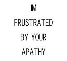 i'm frustrated by your apathy Photographic Print