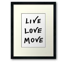 Live, Love, Move Framed Print