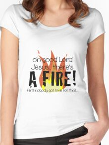 Oh good Lord Jesus, there's a fire! Ain't nobody got time for that... t-shirt Women's Fitted Scoop T-Shirt