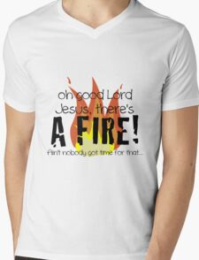 Oh good Lord Jesus, there's a fire! Ain't nobody got time for that... t-shirt Mens V-Neck T-Shirt