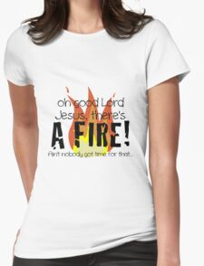 Oh good Lord Jesus, there's a fire! Ain't nobody got time for that... t-shirt Womens Fitted T-Shirt