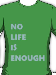 No Life is Enough T-Shirt