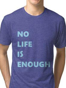 No Life is Enough Tri-blend T-Shirt