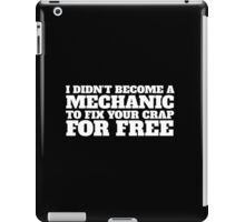 Funny 'I didn't become a mechanic to fix your crap for free' T-Shirt and Accessories iPad Case/Skin