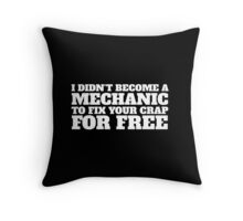 Funny 'I didn't become a mechanic to fix your crap for free' T-Shirt and Accessories Throw Pillow