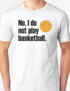 I'm lofty but I refrain from playing ball sports Unisex T-Shirt