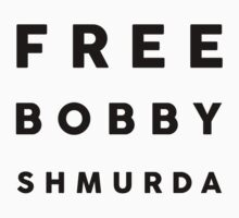 FREE BOBBY SHMURDA SHIRTS & STICKERS by mynamese