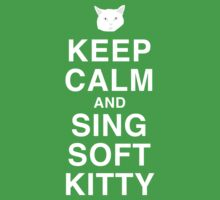 Keep Calm and Sing Soft Kitty by robbclarke
