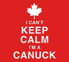 I Can't Keep Calm I'm a Canuck - Canada Day Unisex T-Shirt