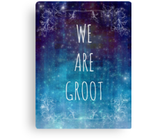 WE ARE GROOT Canvas Print